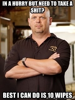 Pawn Stars Rick - In a hurry but need to take a shit? Best i can do is 10 wipes