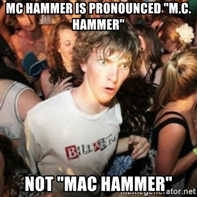 "Sudden clarity clarence - mc hammer is pronounced ""M.C. Hammer"" not ""mac hammer"""