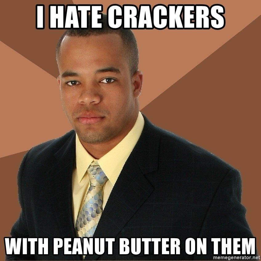 Successful Black Man - I Hate Crackers With Peanut Butter on them