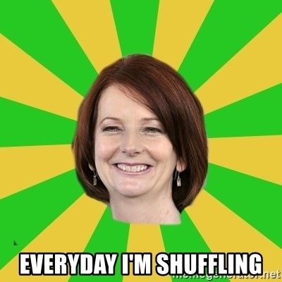 Julia Gillard -  Everyday I'm shuffling