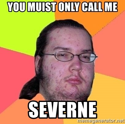Gordo Nerd - You muist only call me SEVERNE