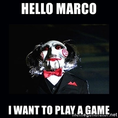 saw jigsaw meme - Hello marco i want to play a game