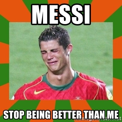 cristianoronaldo - Messi Stop being better than me