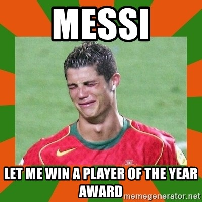 cristianoronaldo - Messi Let me win a player of the year award