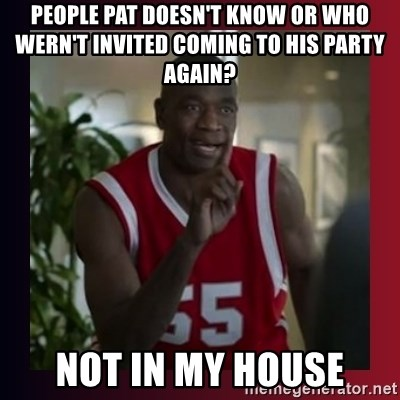 Dikembe Mutombo - PEOPLE PAT DOESN'T KNOW or who wern't invited COMING TO HIS PARTY again?  Not in my house