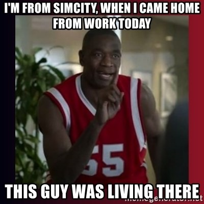 Dikembe Mutombo - i'm from simcity, when i came home from work today this guy was living there