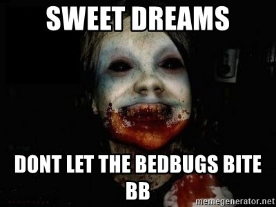 scary meme - Sweet dreams Dont let the bedbugs bite Bb