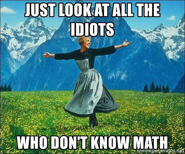 Look at all the things - just look at all the idiots who don't know math