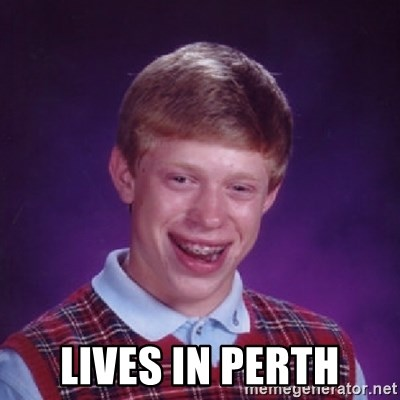 Bad Luck Brian -  lives in perth