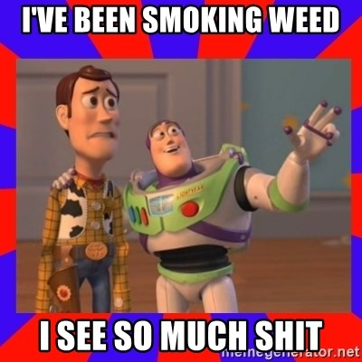 Everywhere - I'VE BEEN SMOKING WEED I SEE SO MUCH SHIT
