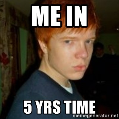 Flame_haired_Poser - ME IN 5 YRS TIME