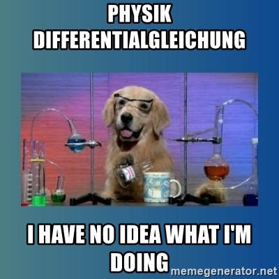 Chemistry Dog - Physik DIFFERENTIALGLEICHUNG I have no idea what i'm doing