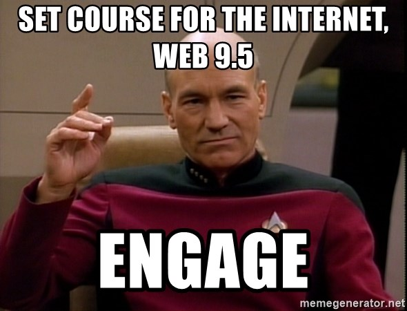 Picard Make it so - Set course for the internet, web 9.5 engage