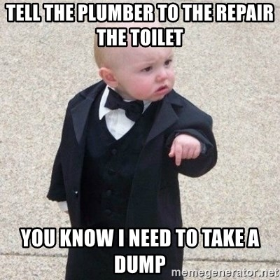 Mafia Baby - TELL THE PLUMBER TO THE REPAIR THE TOILET YOU KNOW I NEED TO TAKE A DUMP