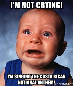 Crying Baby - I'm not crying! I'm singing the costa rican national anthem!