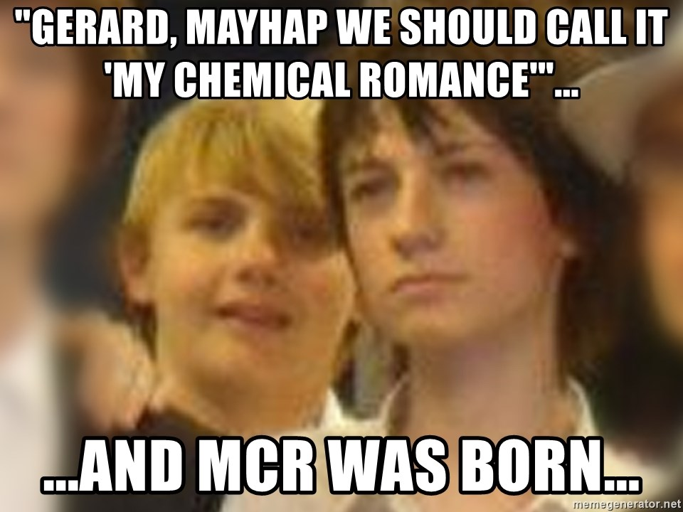 "Thoughtful Child - ""Gerard, mayhap we should call it 'my chemical romance'""... ...and mcr was born..."