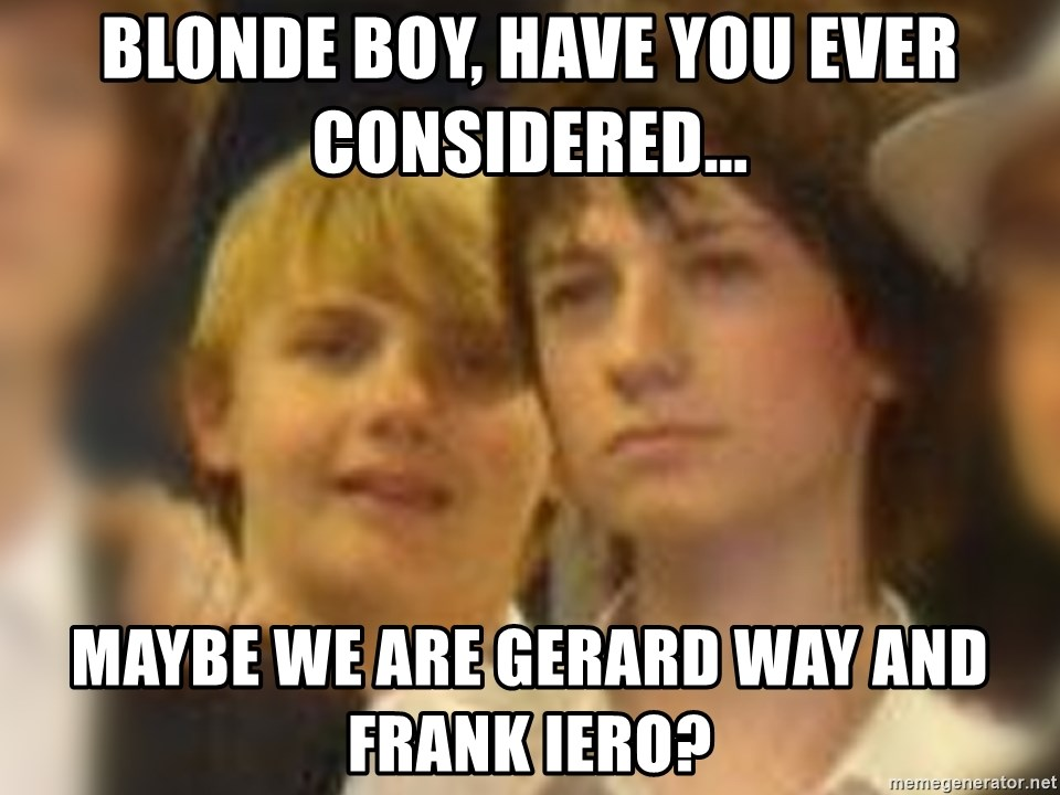 Thoughtful Child - blonde boy, have you ever considered... maybe we are gerard way and frank iero?