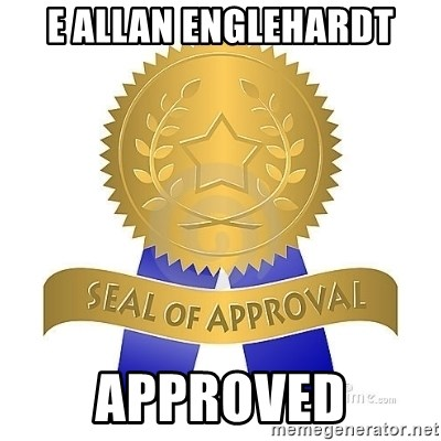 official seal of approval - E Allan Englehardt Approved