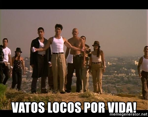 Blood in blood out -  Vatos LOcos por vida!