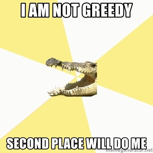 Classics Crocodile - i am not greedy second place will do me