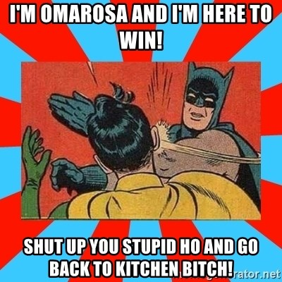 Batman Bitchslap - i'm omarosa and i'm here to win! shut up you stupid ho and go back to kitchen bitch!