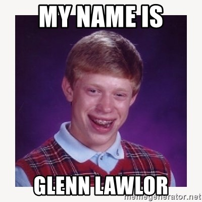 nerdy kid lolz - MY NAME IS GLENN LAWLOR