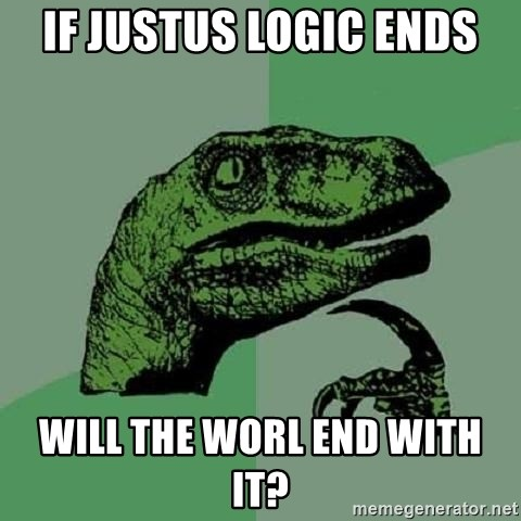 Philosoraptor - if justus logic ends will the worl end with it?