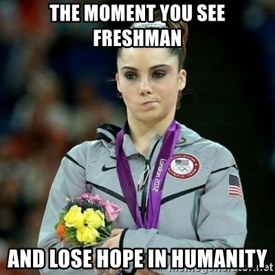 McKayla Maroney Not Impressed - The moment you see freshman and lose hope in humanity