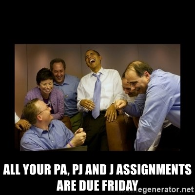 obama laughing  -  All your PA, PJ and J assignments are due Friday
