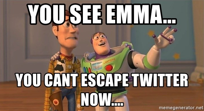 ORIGINAL TOY STORY - you see emma... YOU CANT ESCAPE TWITTER NOW....