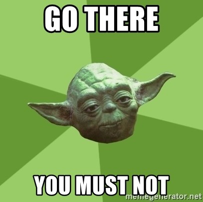 Advice Yoda Gives - Go there you must not