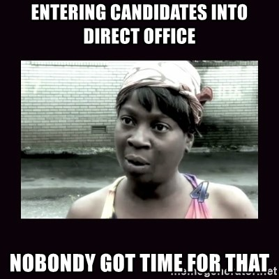 AINT NOBODY GOT TIME FOR  - Entering candidates into Direct Office Nobondy got time for that