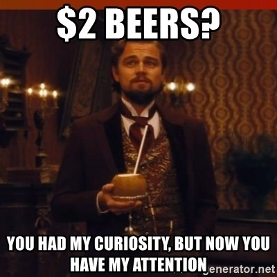 you had my curiosity dicaprio - $2 beers? you had my curiosity, but now you have my attention