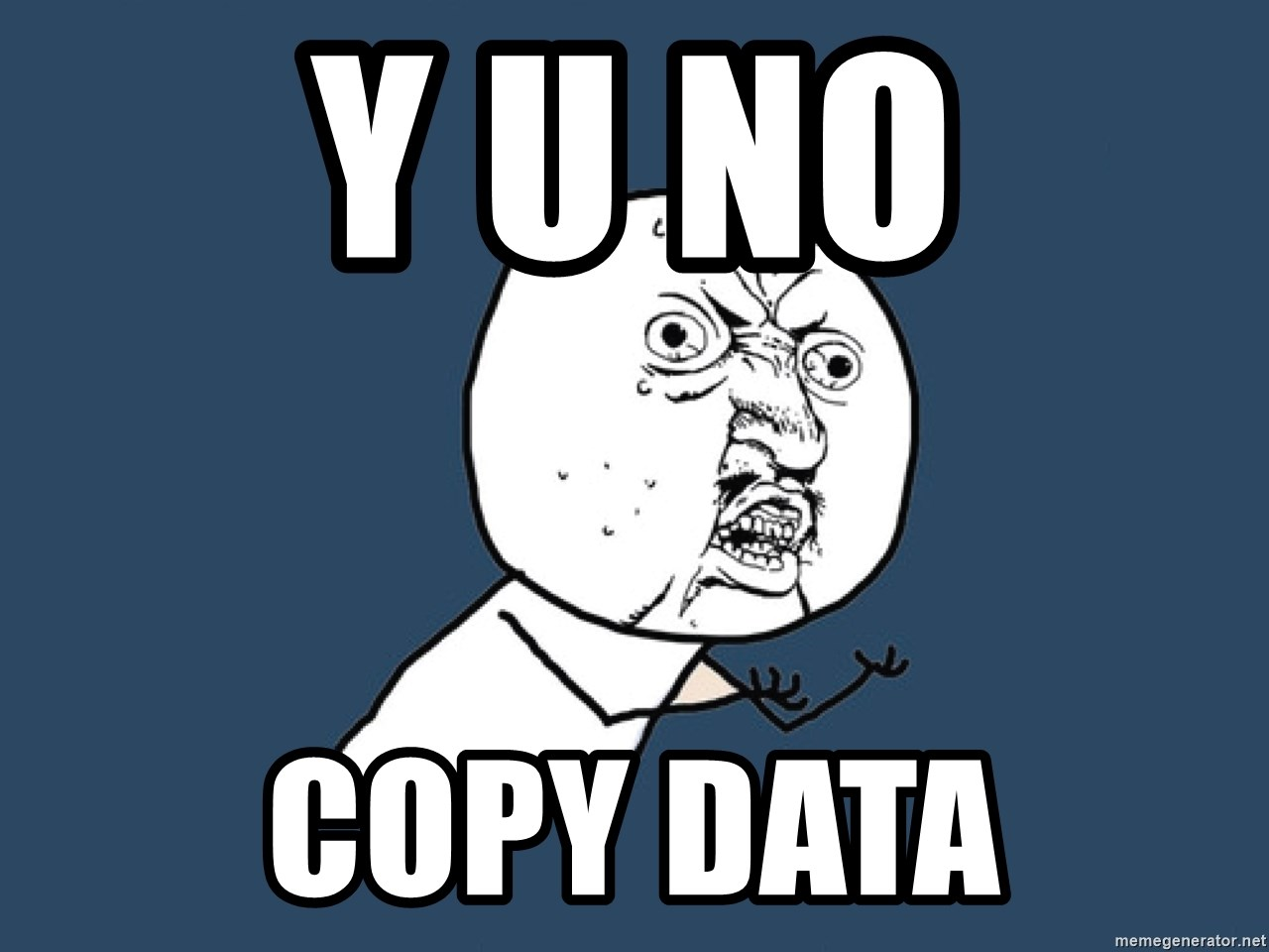Y U No - y u No Copy Data