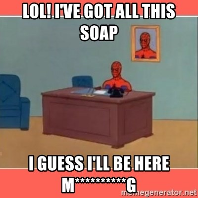 Masturbating Spider-Man - LOL! I've got all this soap i guess i'll be here m**********G