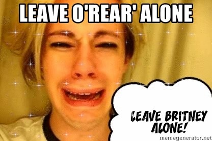 leave britney alone - leave o'rear' alone