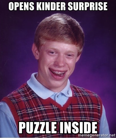 Bad Luck Brian - Opens kinder surprise puzzle inside