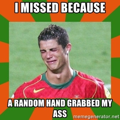 cristianoronaldo - i missed because a random hand grabbed my ass