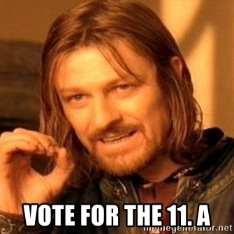 One Does Not Simply -  VOte for the 11. a