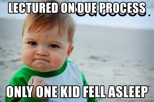 success baby - Lectured on due process only one kid fell asleep