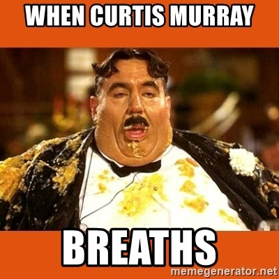 Fat Guy - WHEN CURTIS MURRAY  BREATHS