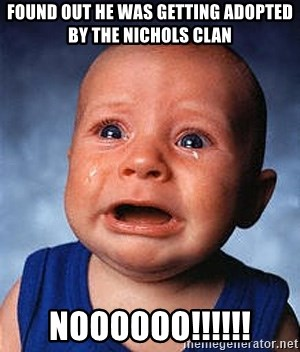 Crying Baby - Found out he was getting adopted by the Nichols clan Noooooo!!!!!!