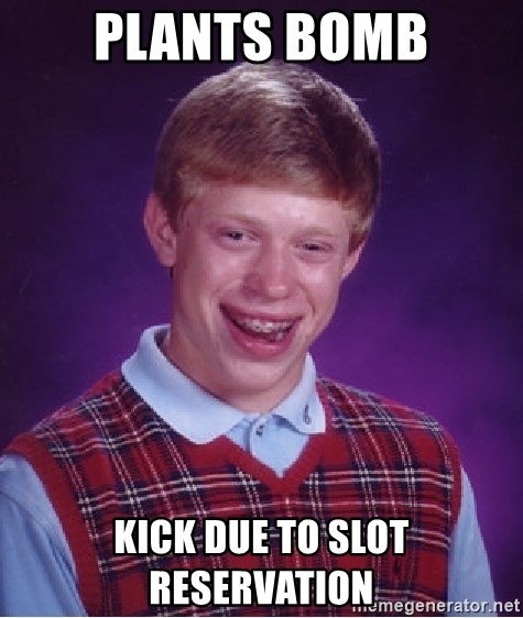 Bad Luck Brian - Plants bomb kick due to slot reservation