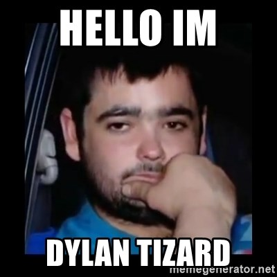 just waiting for a mate - hello im  dylan tizard