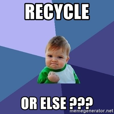 Success Kid - Recycle  or else ???