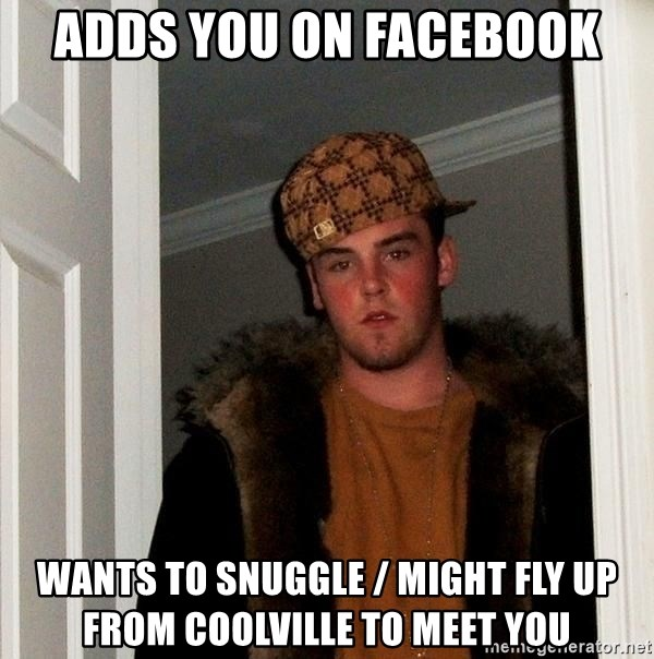 Scumbag Steve - adds you on facebook wants to snuggle / Might fly up from coolville to meet you