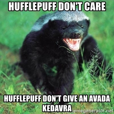 Honey Badger Actual - HufflePuff don't care hufflepuff don't give an avada kedavra