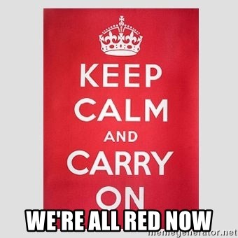 Keep Calm -  WE'RE ALL RED NOW