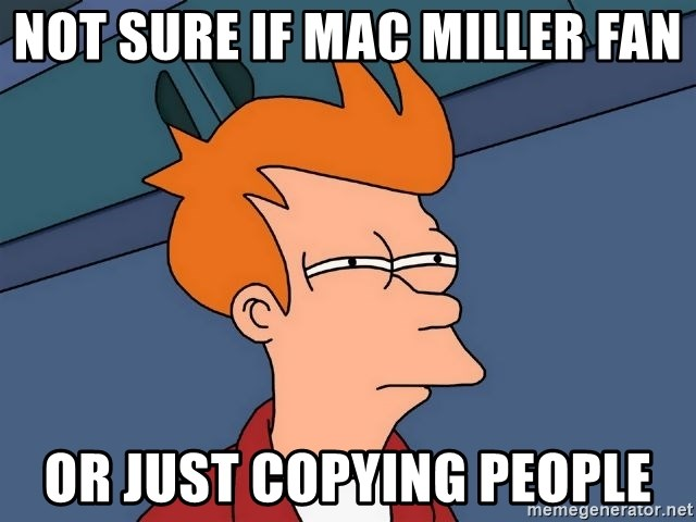 Futurama Fry - Not Sure If Mac Miller Fan Or Just Copying People