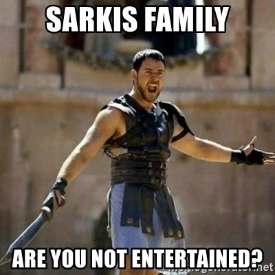 GLADIATOR - SARKIS FAMILY ARE YOU NOT ENTERTAINED?
